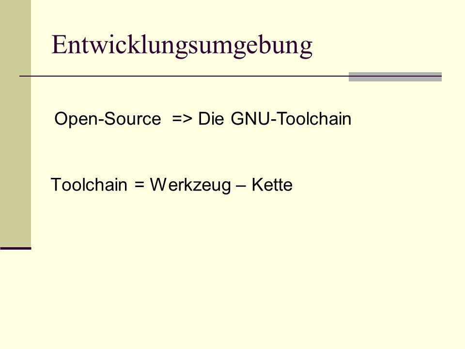 Toolchain = Werkzeug – Kette Entwicklungsumgebung Open-Source => Die GNU-Toolchain