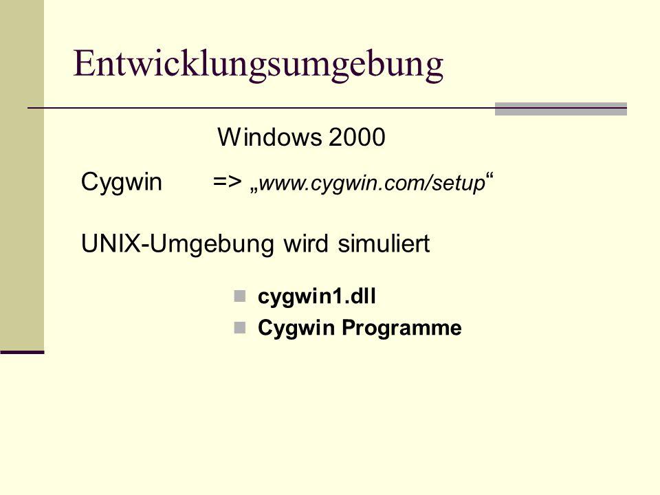 cygwin1.dll Cygwin Programme Windows 2000 Cygwin => www.cygwin.com/setup UNIX-Umgebung wird simuliert