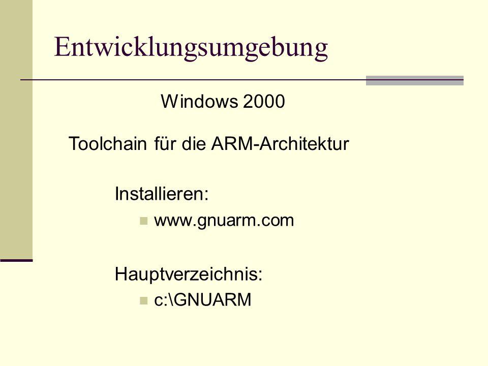Installieren: www.gnuarm.com Hauptverzeichnis: c:\GNUARM Entwicklungsumgebung Toolchain für die ARM-Architektur Windows 2000