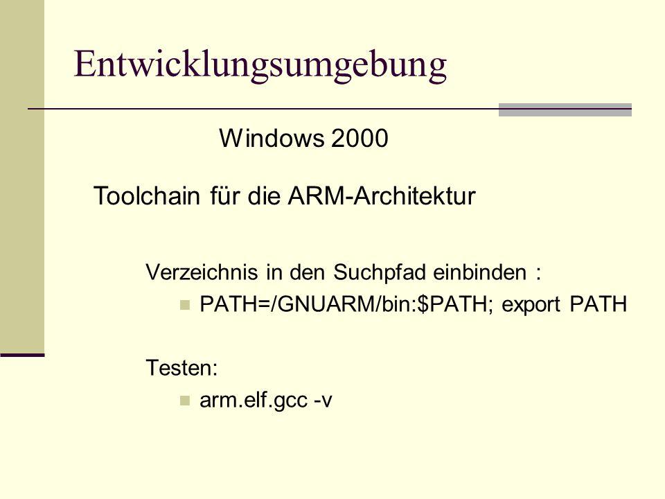 Verzeichnis in den Suchpfad einbinden : PATH=/GNUARM/bin:$PATH; export PATH Testen: arm.elf.gcc -v Entwicklungsumgebung Toolchain für die ARM-Architek