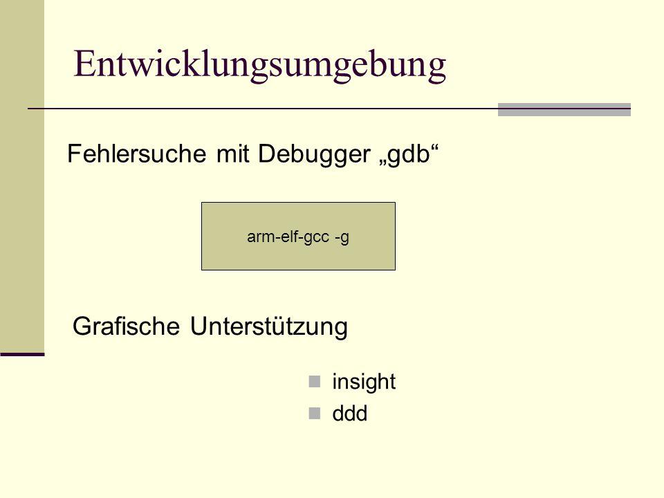 Entwicklungsumgebung insight ddd Fehlersuche mit Debugger gdb Grafische Unterstützung arm-elf-gcc -g