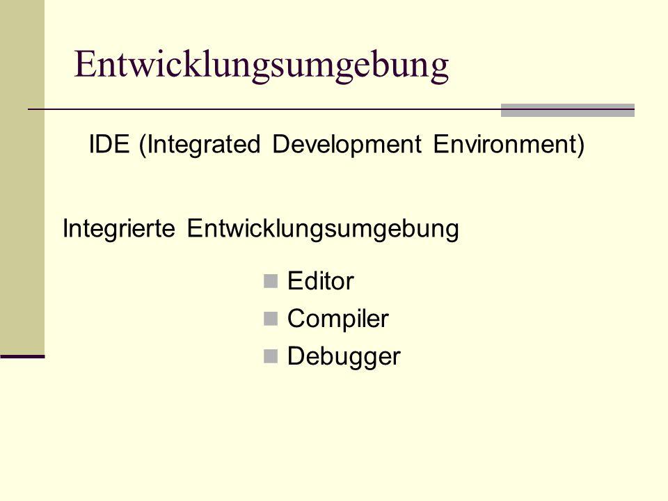 Entwicklungsumgebung IDE (Integrated Development Environment) Integrierte Entwicklungsumgebung Editor Compiler Debugger