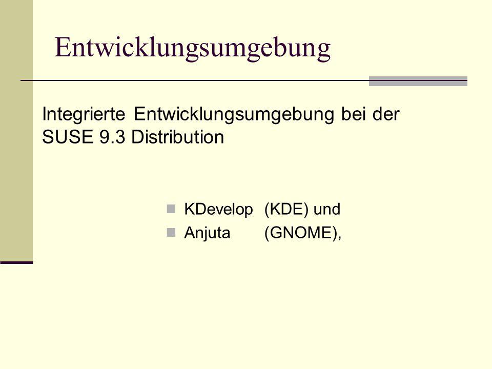 KDevelop(KDE) und Anjuta(GNOME), Entwicklungsumgebung Integrierte Entwicklungsumgebung bei der SUSE 9.3 Distribution
