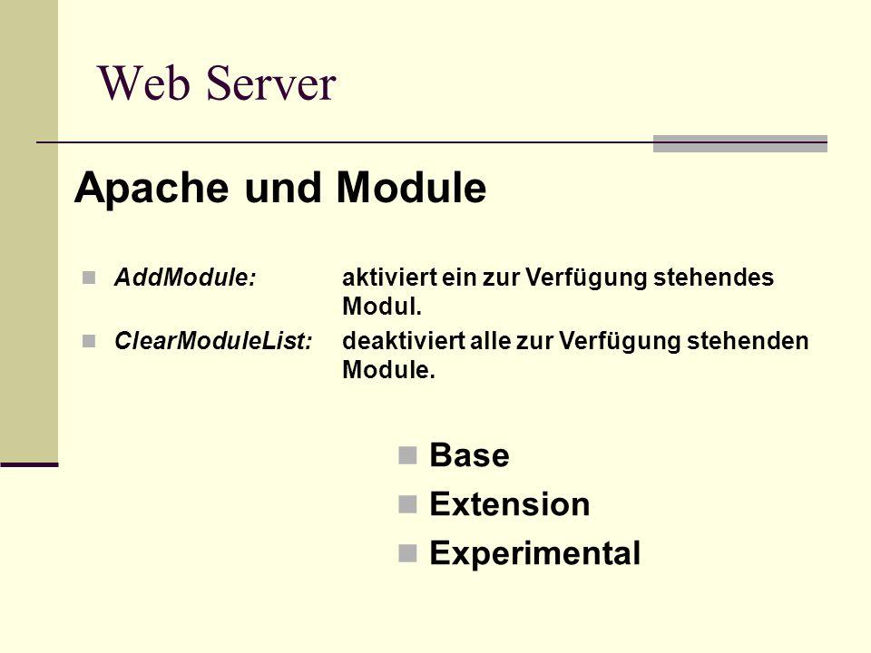 Base Extension Experimental Web Server Apache und Module AddModule: aktiviert ein zur Verfügung stehendes Modul. ClearModuleList: deaktiviert alle zur