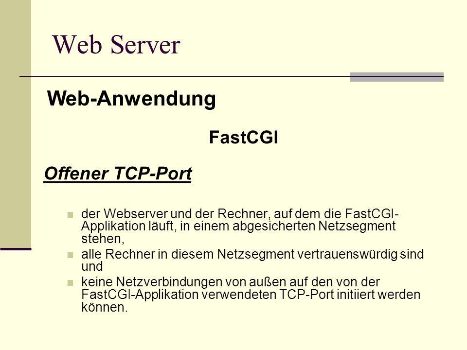 Offener TCP-Port der Webserver und der Rechner, auf dem die FastCGI- Applikation läuft, in einem abgesicherten Netzsegment stehen, alle Rechner in die