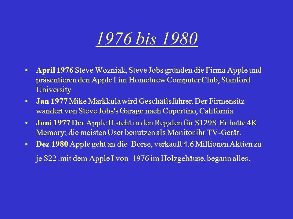 1976 bis 1980 April 1976 Steve Wozniak, Steve Jobs gründen die Firma Apple und präsentieren den Apple I im Homebrew Computer Club, Stanford University