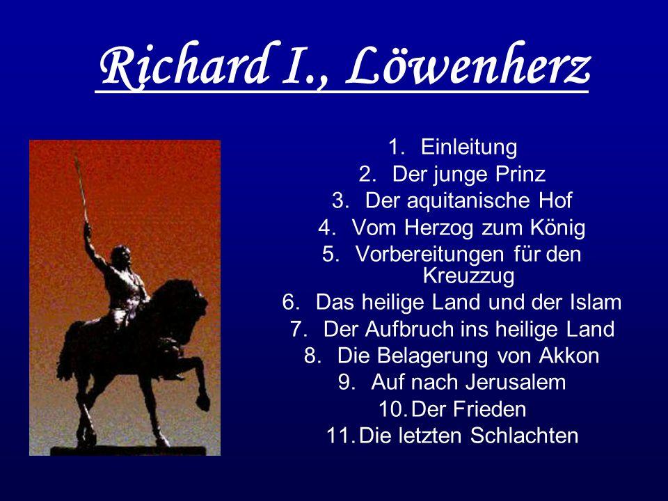 Richard I., Löwenherz 1.Einleitung 2.Der junge Prinz 3.Der aquitanische Hof 4.Vom Herzog zum König 5.Vorbereitungen für den Kreuzzug 6.Das heilige Lan