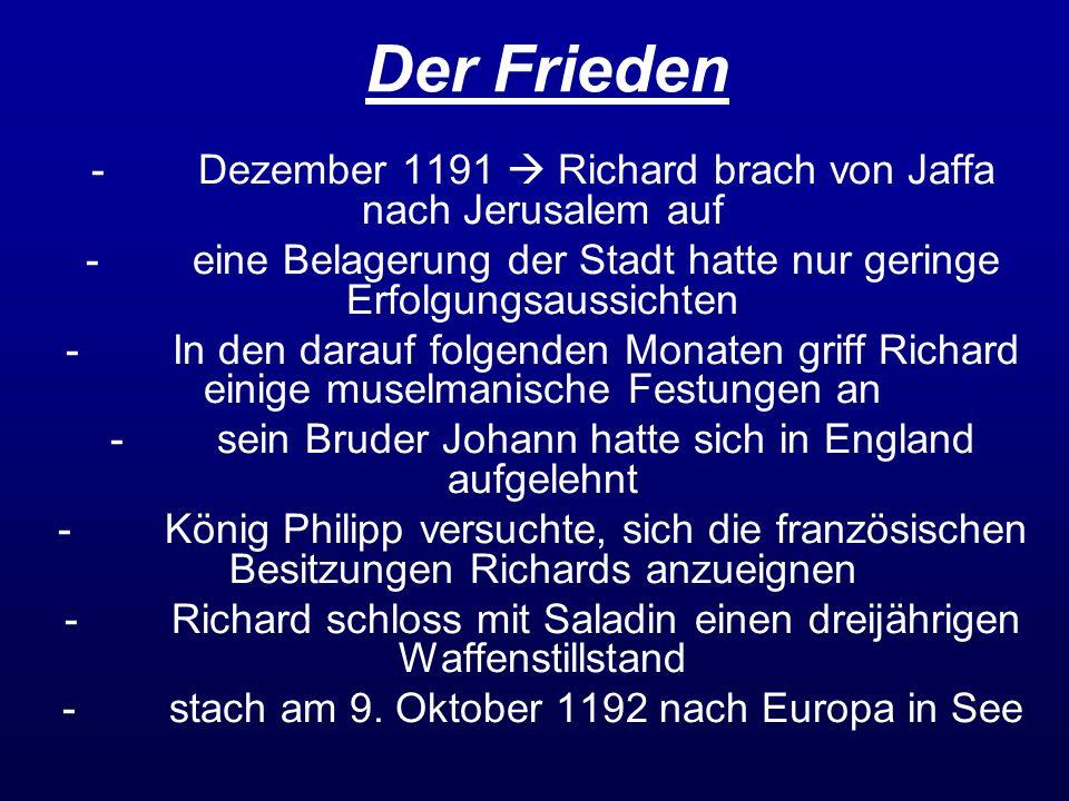 Der Frieden -Dezember 1191 Richard brach von Jaffa nach Jerusalem auf -eine Belagerung der Stadt hatte nur geringe Erfolgungsaussichten -In den darauf