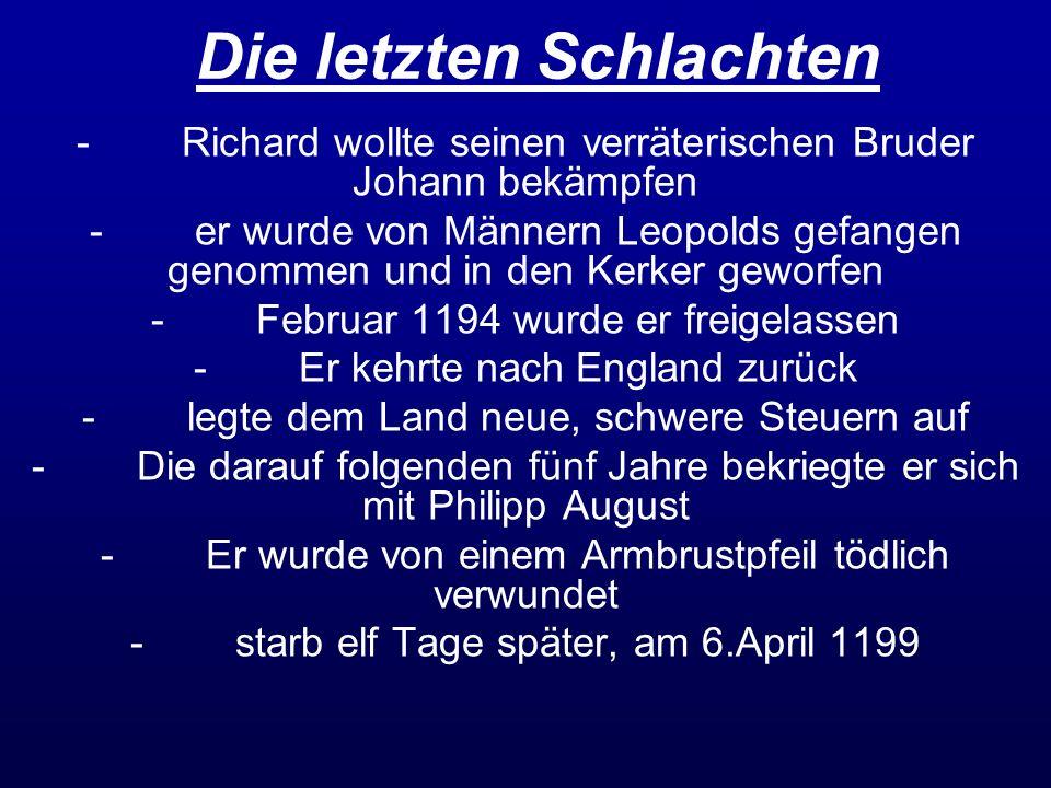 Die letzten Schlachten -Richard wollte seinen verräterischen Bruder Johann bekämpfen -er wurde von Männern Leopolds gefangen genommen und in den Kerke