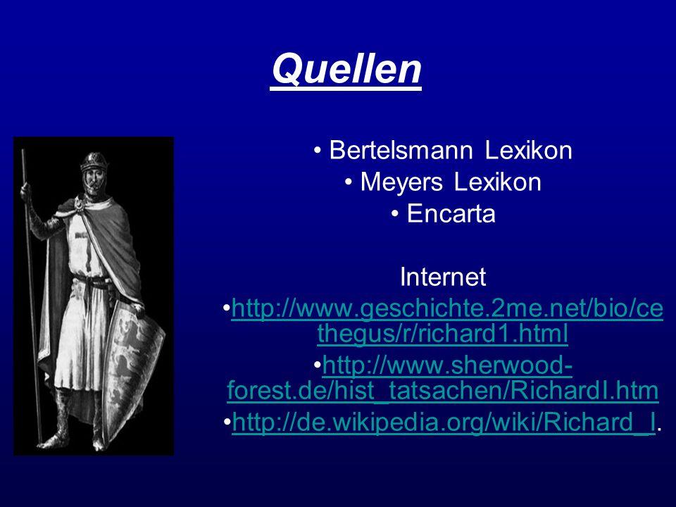 Quellen Bertelsmann Lexikon Meyers Lexikon Encarta Internet http://www.geschichte.2me.net/bio/ce thegus/r/richard1.htmlhttp://www.geschichte.2me.net/b