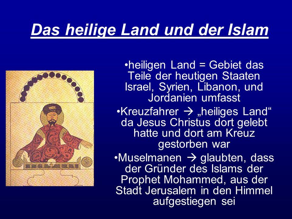 Das heilige Land und der Islam heiligen Land = Gebiet das Teile der heutigen Staaten Israel, Syrien, Libanon, und Jordanien umfasst Kreuzfahrer heilig