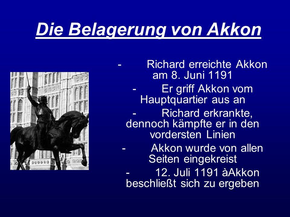 Die Belagerung von Akkon -Richard erreichte Akkon am 8. Juni 1191 -Er griff Akkon vom Hauptquartier aus an -Richard erkrankte, dennoch kämpfte er in d