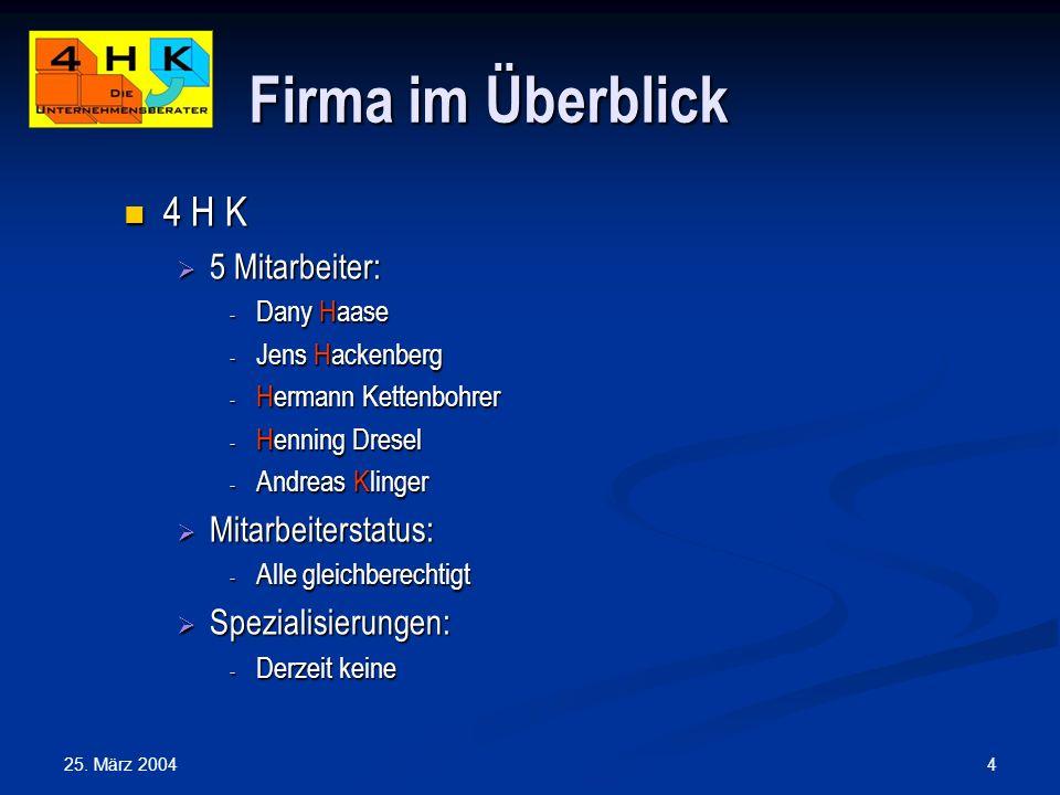 4 Firma im Überblick 4 H K 4 H K 5 Mitarbeiter: 5 Mitarbeiter: - Dany Haase - Jens Hackenberg - Hermann Kettenbohrer - Henning Dresel - Andreas Klinge