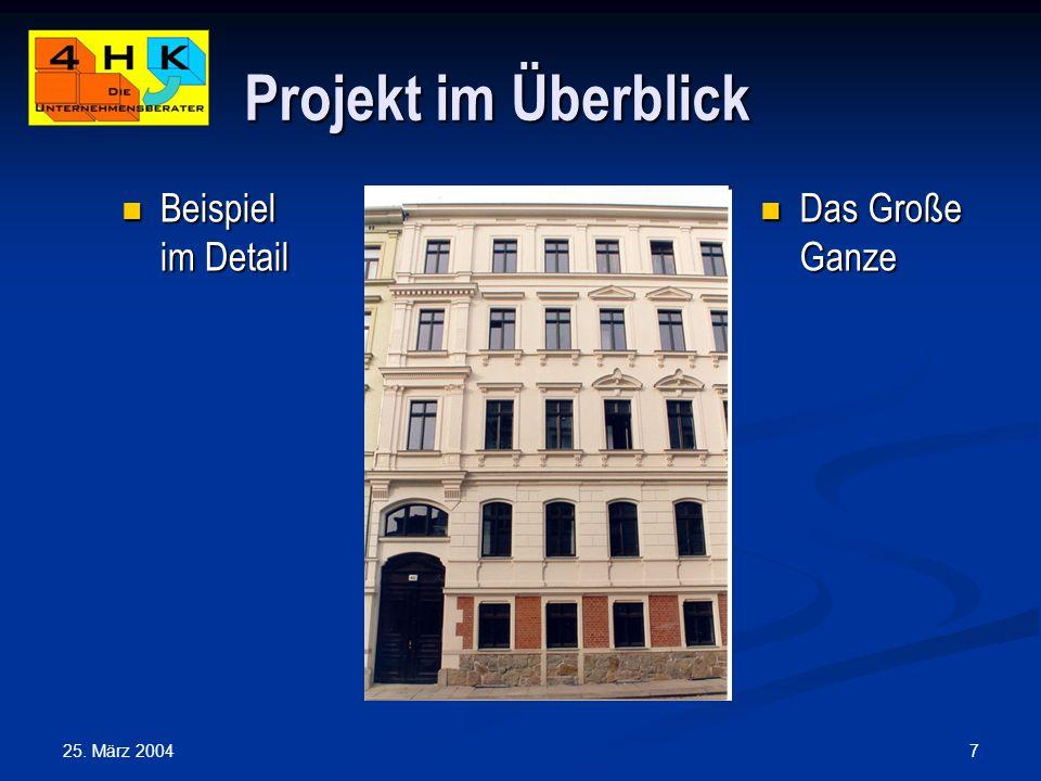 25. März 2004 7 Projekt im Überblick Beispiel im Detail Beispiel im Detail Das Große Ganze