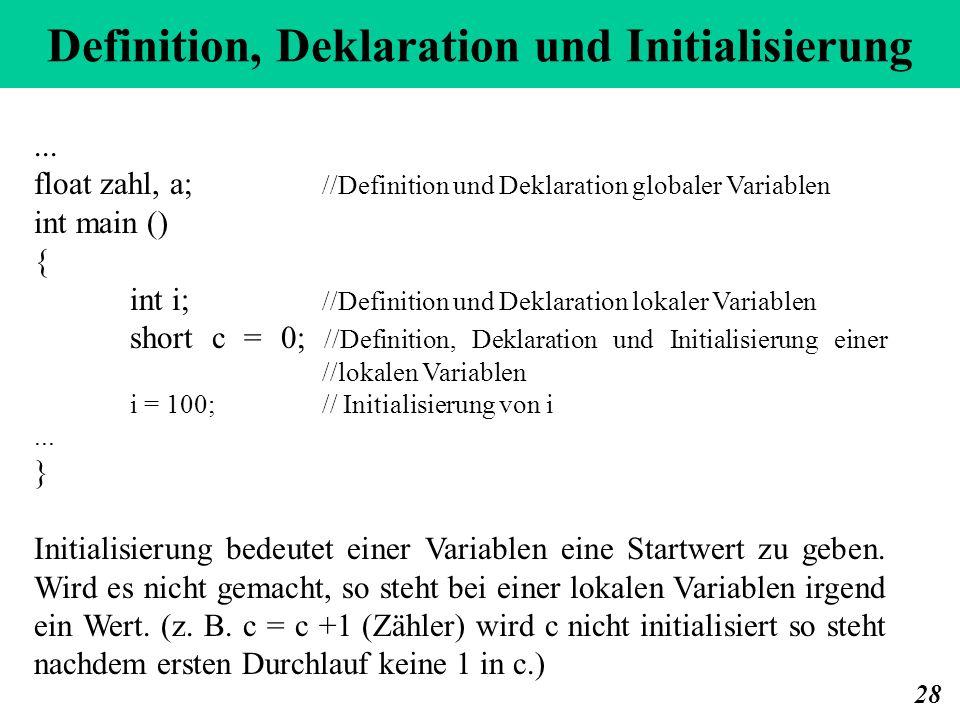 Definition, Deklaration und Initialisierung 28... float zahl, a; //Definition und Deklaration globaler Variablen int main () { int i; //Definition und