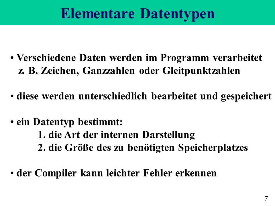 Elementare Datentypen 7 Verschiedene Daten werden im Programm verarbeitet z. B. Zeichen, Ganzzahlen oder Gleitpunktzahlen diese werden unterschiedlich