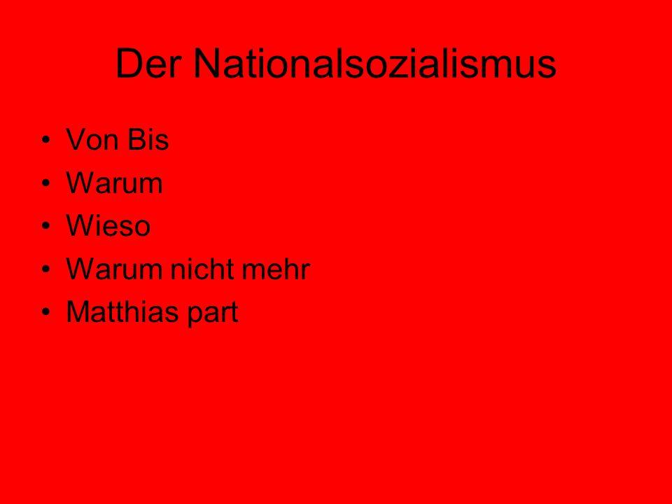 Der Nationalsozialismus Von Bis Warum Wieso Warum nicht mehr Matthias part