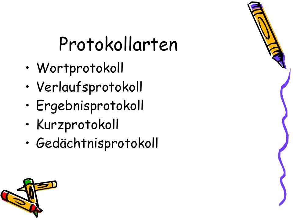 Protokollarten Wortprotokoll Verlaufsprotokoll Ergebnisprotokoll Kurzprotokoll Gedächtnisprotokoll