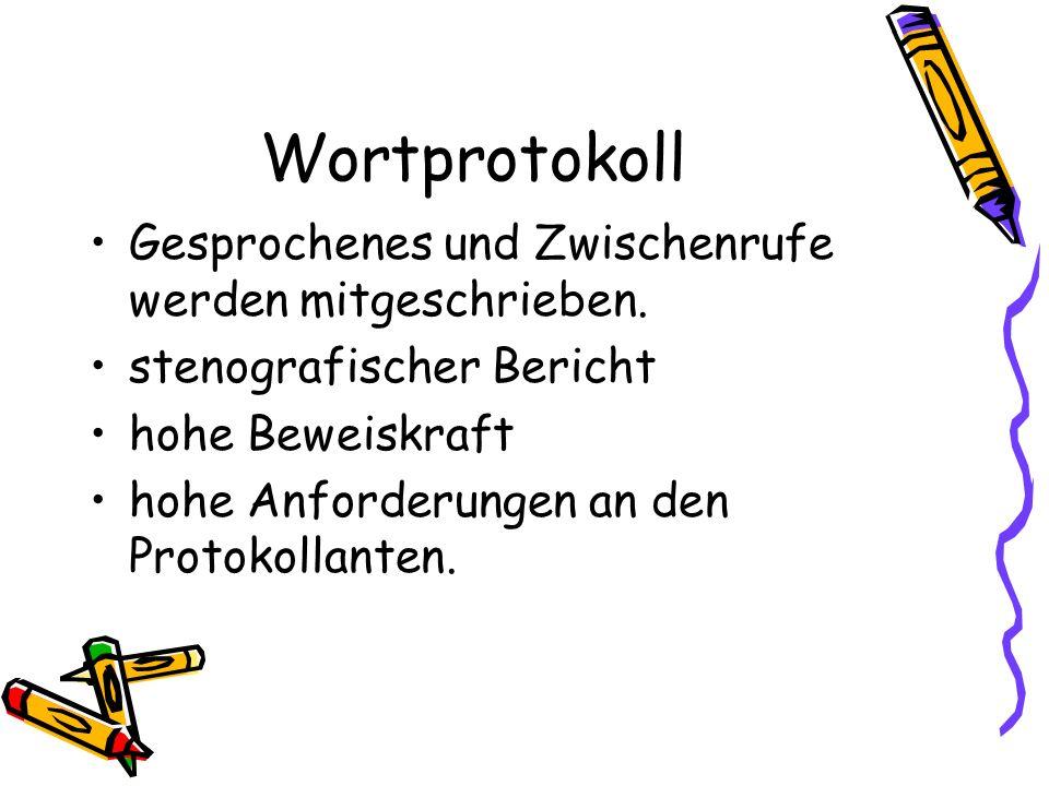 Wortprotokoll Gesprochenes und Zwischenrufe werden mitgeschrieben. stenografischer Bericht hohe Beweiskraft hohe Anforderungen an den Protokollanten.