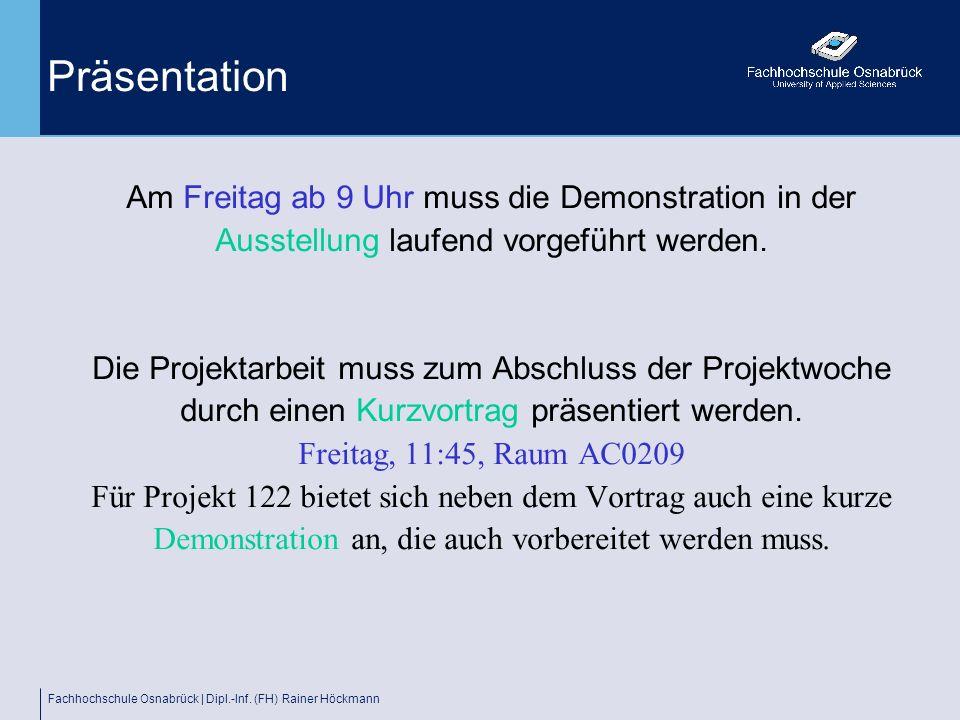 Fachhochschule Osnabrück | Dipl.-Inf. (FH) Rainer Höckmann Präsentation Am Freitag ab 9 Uhr muss die Demonstration in der Ausstellung laufend vorgefüh