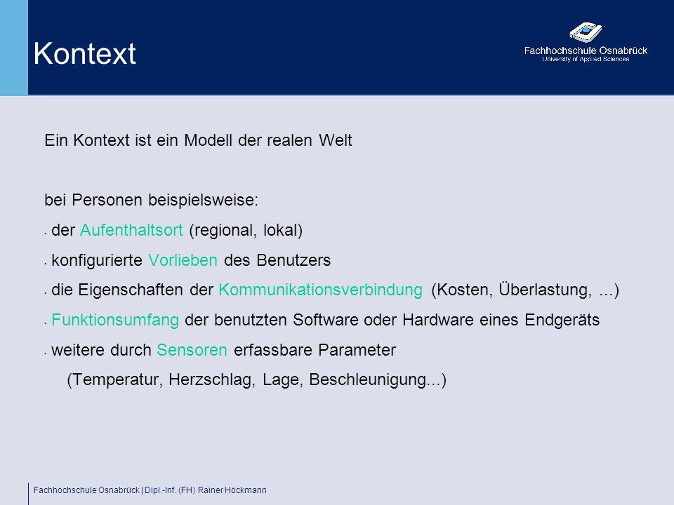 Fachhochschule Osnabrück | Dipl.-Inf. (FH) Rainer Höckmann Kontext Ein Kontext ist ein Modell der realen Welt bei Personen beispielsweise: der Aufenth