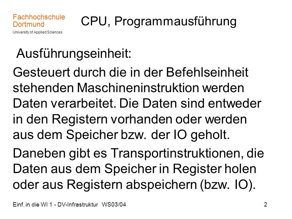 Fachhochschule Dortmund University of Applied Sciences Einf. in die WI 1 - DV-Infrastruktur WS03/042 CPU, Programmausführung Ausführungseinheit: Geste