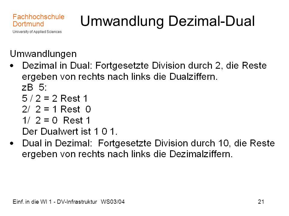 Fachhochschule Dortmund University of Applied Sciences Einf. in die WI 1 - DV-Infrastruktur WS03/0421 Umwandlung Dezimal-Dual