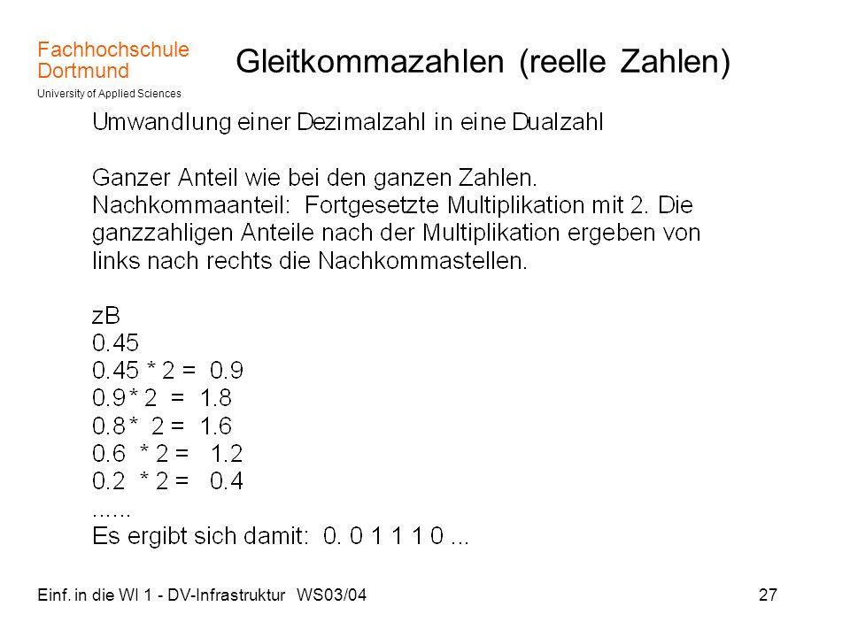 Fachhochschule Dortmund University of Applied Sciences Einf. in die WI 1 - DV-Infrastruktur WS03/0427 Gleitkommazahlen (reelle Zahlen)