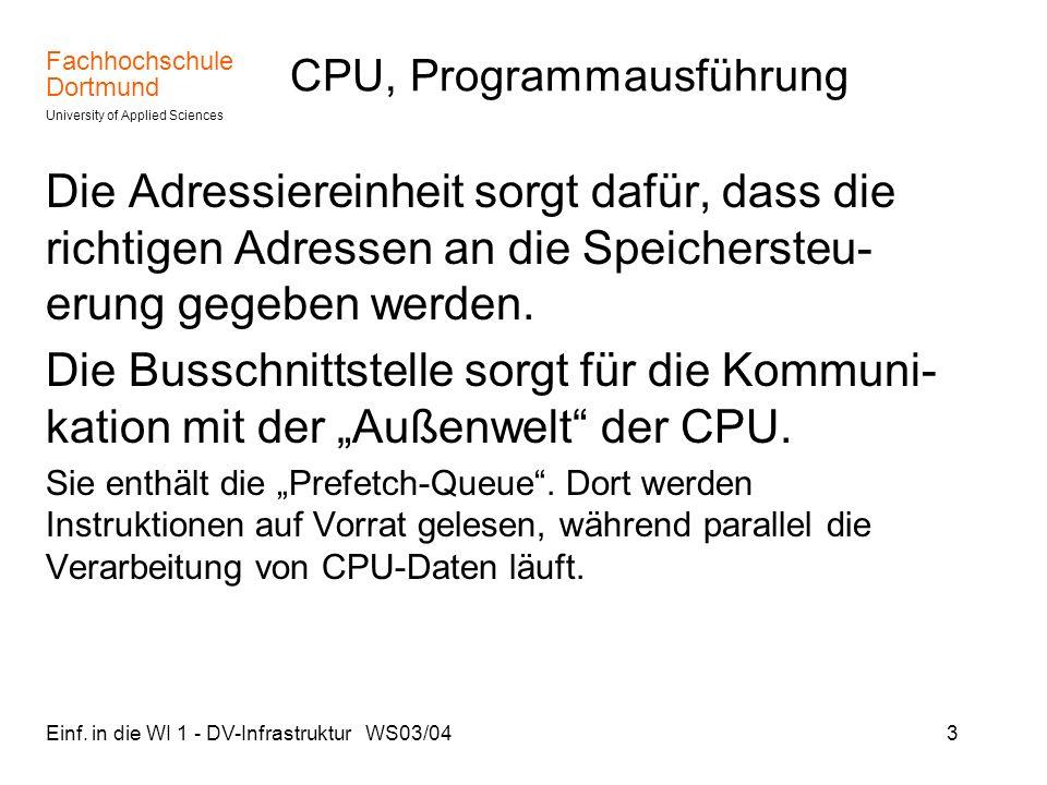 Fachhochschule Dortmund University of Applied Sciences Einf. in die WI 1 - DV-Infrastruktur WS03/043 CPU, Programmausführung Die Adressiereinheit sorg