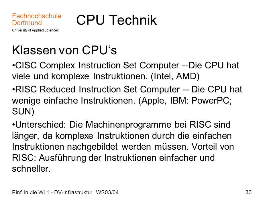 Fachhochschule Dortmund University of Applied Sciences Einf. in die WI 1 - DV-Infrastruktur WS03/0433 CPU Technik Klassen von CPUs CISC Complex Instru