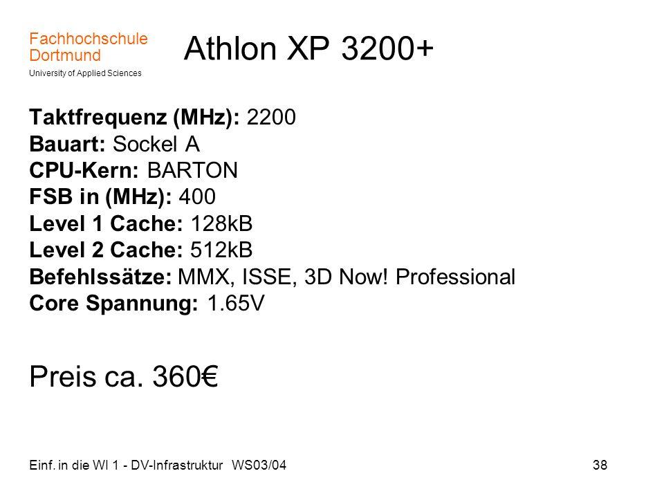 Fachhochschule Dortmund University of Applied Sciences Einf. in die WI 1 - DV-Infrastruktur WS03/0438 Athlon XP 3200+ Taktfrequenz (MHz): 2200 Bauart: