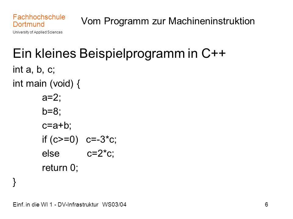 Fachhochschule Dortmund University of Applied Sciences Einf. in die WI 1 - DV-Infrastruktur WS03/046 Vom Programm zur Machineninstruktion Ein kleines