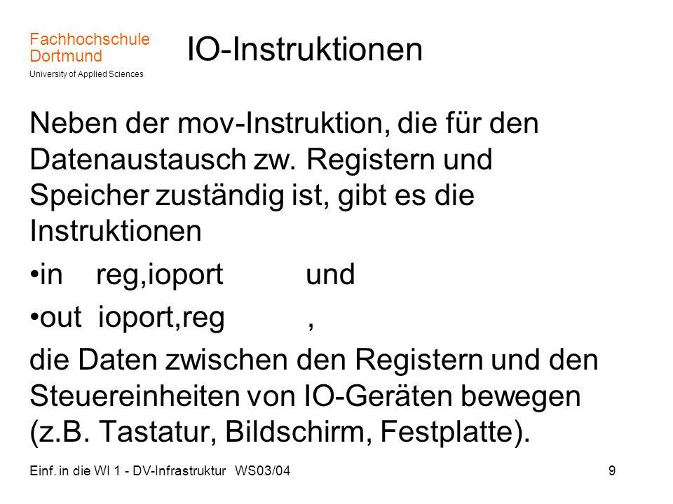 Fachhochschule Dortmund University of Applied Sciences Einf. in die WI 1 - DV-Infrastruktur WS03/049 IO-Instruktionen Neben der mov-Instruktion, die f