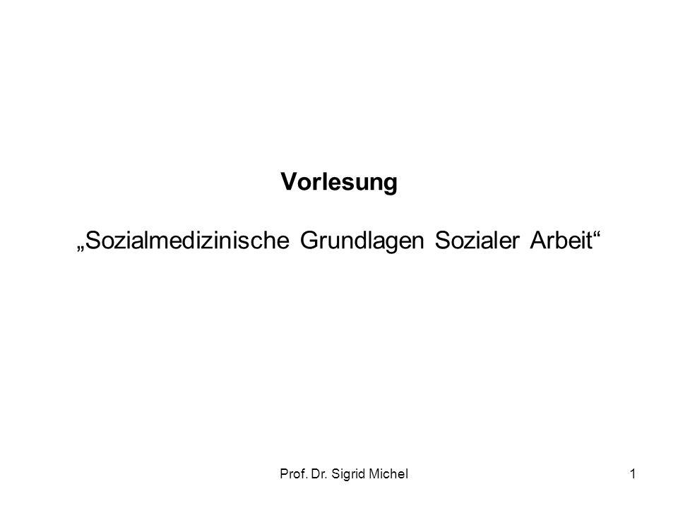 Prof. Dr. Sigrid Michel1 Vorlesung Sozialmedizinische Grundlagen Sozialer Arbeit