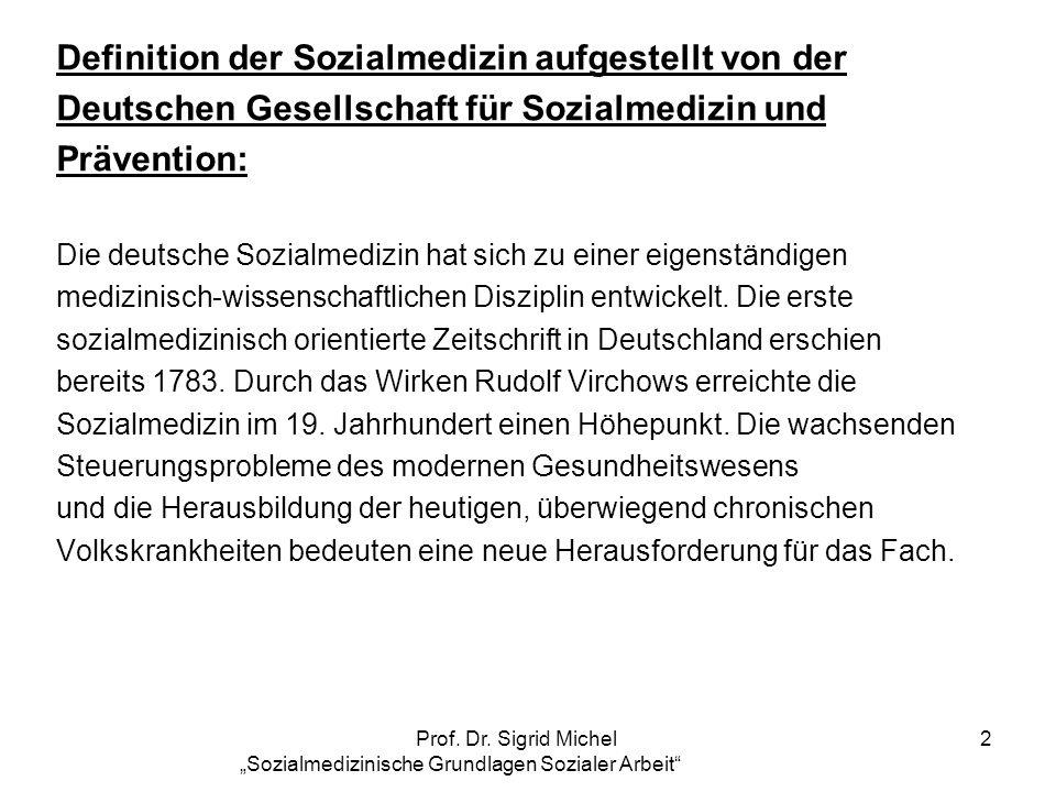 Prof. Dr. Sigrid Michel Sozialmedizinische Grundlagen Sozialer Arbeit 2 Definition der Sozialmedizin aufgestellt von der Deutschen Gesellschaft für So