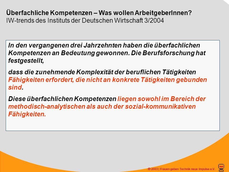 2003 | Frauen geben Technik neue Impulse e.V. Überfachliche Kompetenzen – Was wollen ArbeitgeberInnen? IW-trends des Instituts der Deutschen Wirtschaf
