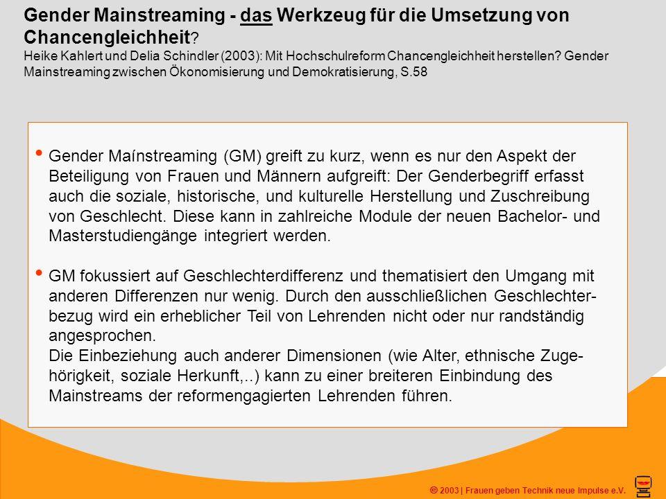 2003 | Frauen geben Technik neue Impulse e.V. Gender Mainstreaming - das Werkzeug für die Umsetzung von Chancengleichheit ? Heike Kahlert und Delia Sc