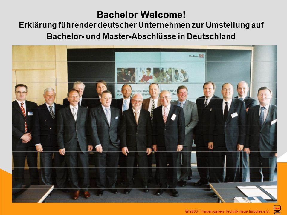 Bachelor Welcome! Erklärung führender deutscher Unternehmen zur Umstellung auf Bachelor- und Master-Abschlüsse in Deutschland 2003 | Frauen geben Tech