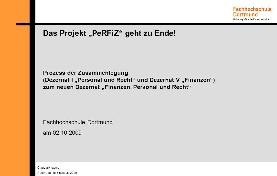 Claudia Niewerth Helex agentur & consult, 2009 Das Projekt PeRFiZ geht zu Ende! Prozess der Zusammenlegung (Dezernat I Personal und Recht und Dezernat