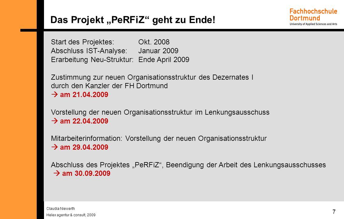 Claudia Niewerth Helex agentur & consult, 2009 7 Das Projekt PeRFiZ geht zu Ende! Start des Projektes:Okt. 2008 Abschluss IST-Analyse:Januar 2009 Erar