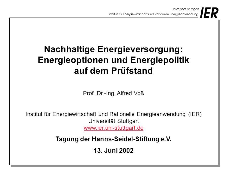 Nachhaltige Energieversorgung: Energieoptionen und Energiepolitik auf dem Prüfstand Prof. Dr.-Ing. Alfred Voß Institut für Energiewirtschaft und Ratio