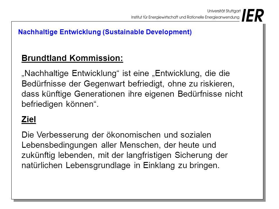 Nachhaltige Entwicklung (Sustainable Development) Brundtland Kommission: Nachhaltige Entwicklung ist eine Entwicklung, die die Bedürfnisse der Gegenwart befriedigt, ohne zu riskieren, dass künftige Generationen ihre eigenen Bedürfnisse nicht befriedigen können.