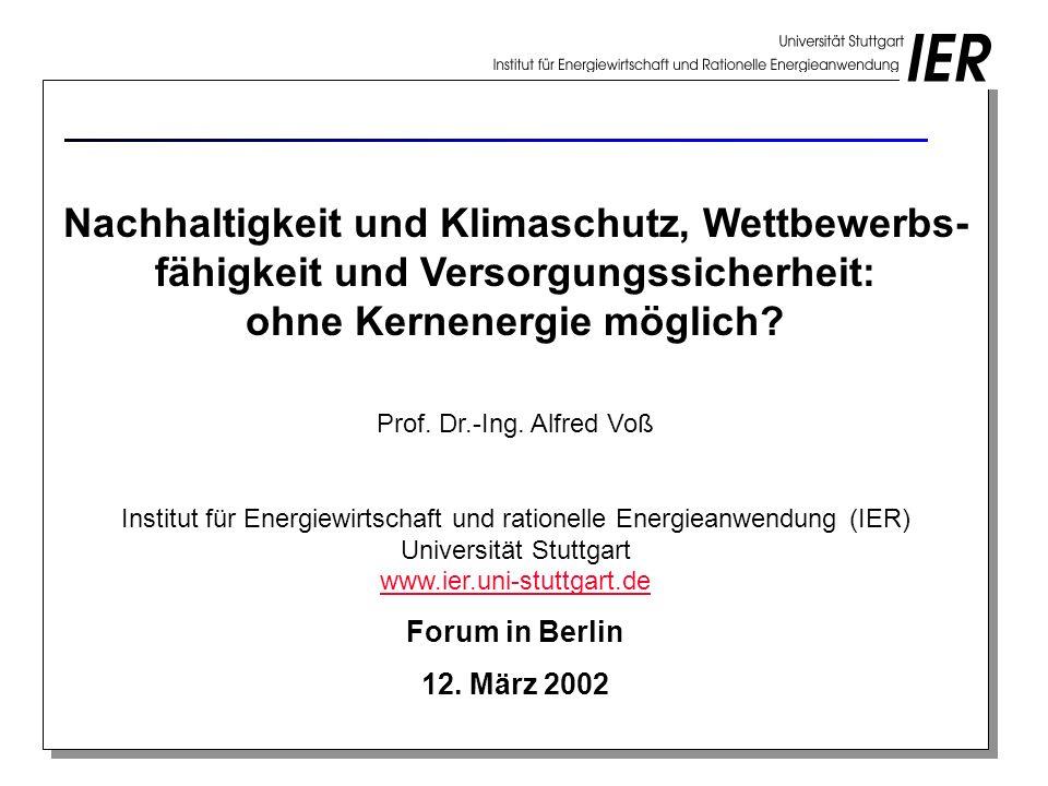 Nachhaltigkeit und Klimaschutz, Wettbewerbs- fähigkeit und Versorgungssicherheit: ohne Kernenergie möglich? Prof. Dr.-Ing. Alfred Voß Institut für Ene