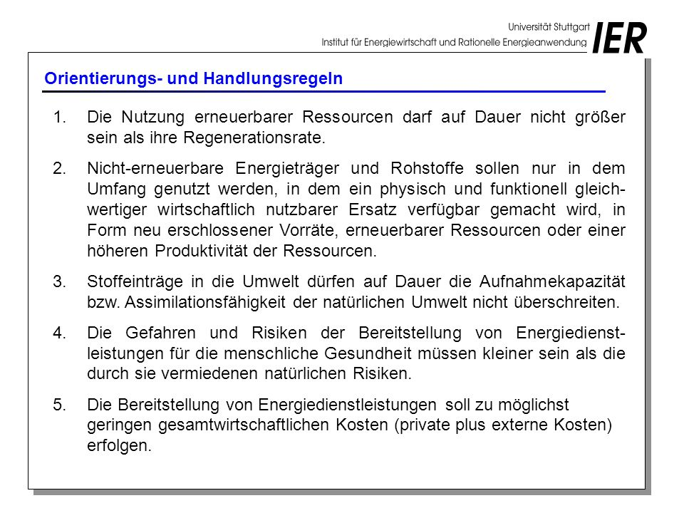 Orientierungs- und Handlungsregeln 1. Die Nutzung erneuerbarer Ressourcen darf auf Dauer nicht größer sein als ihre Regenerationsrate. 2. Nicht-erneue