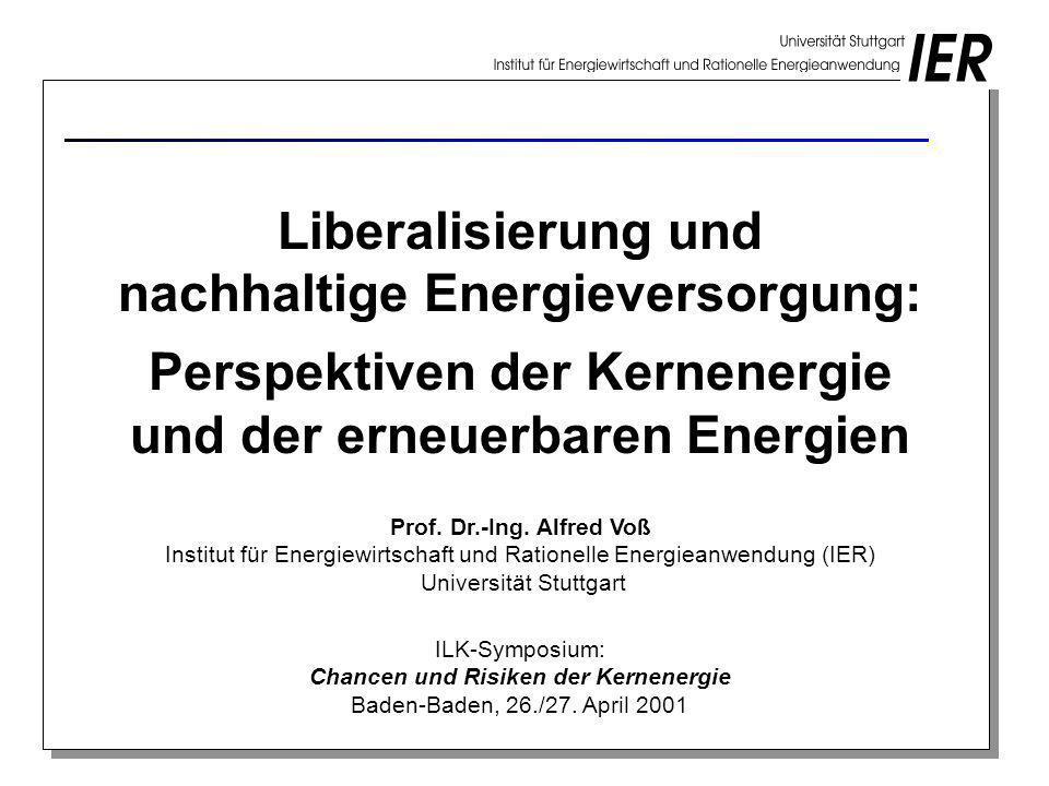 Liberalisierung und nachhaltige Energieversorgung: Perspektiven der Kernenergie und der erneuerbaren Energien Prof. Dr.-Ing. Alfred Voß Institut für E