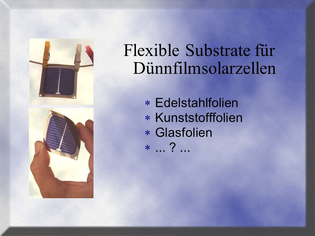 Flexible Substrate für Dünnfilmsolarzellen Edelstahlfolien Kunststofffolien Glasfolien... ?...