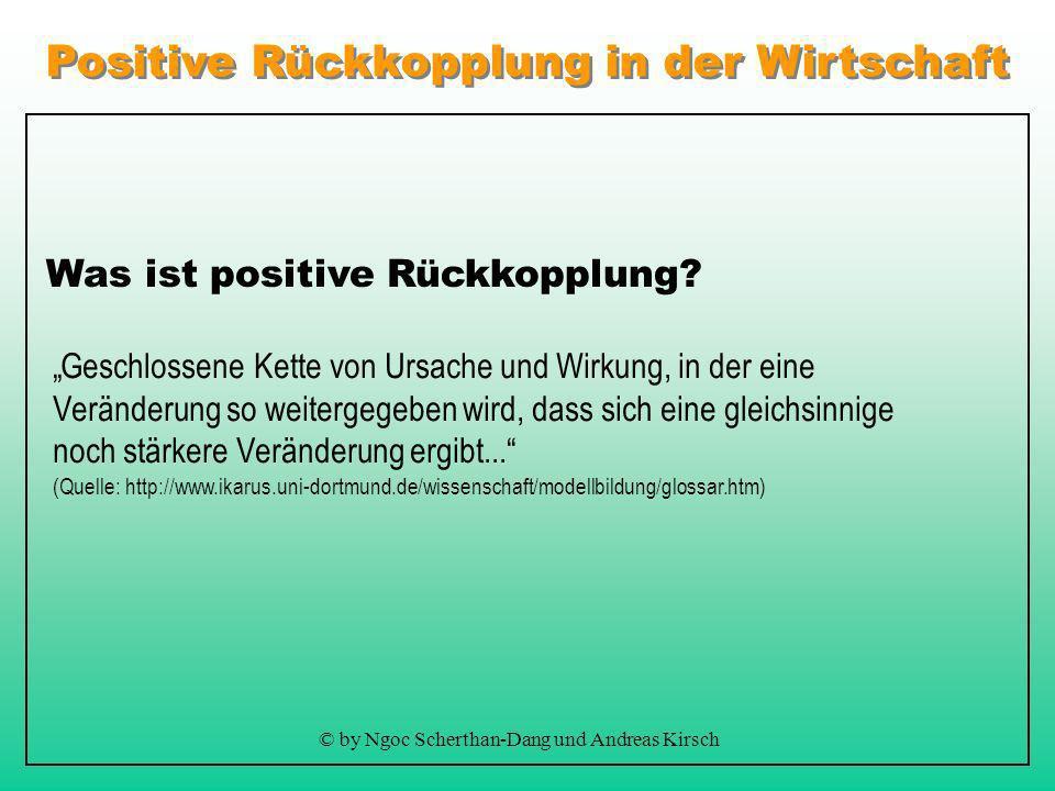 Positive Rückkopplung in der Wirtschaft © by Ngoc Scherthan-Dang und Andreas Kirsch Was ist positive Rückkopplung.