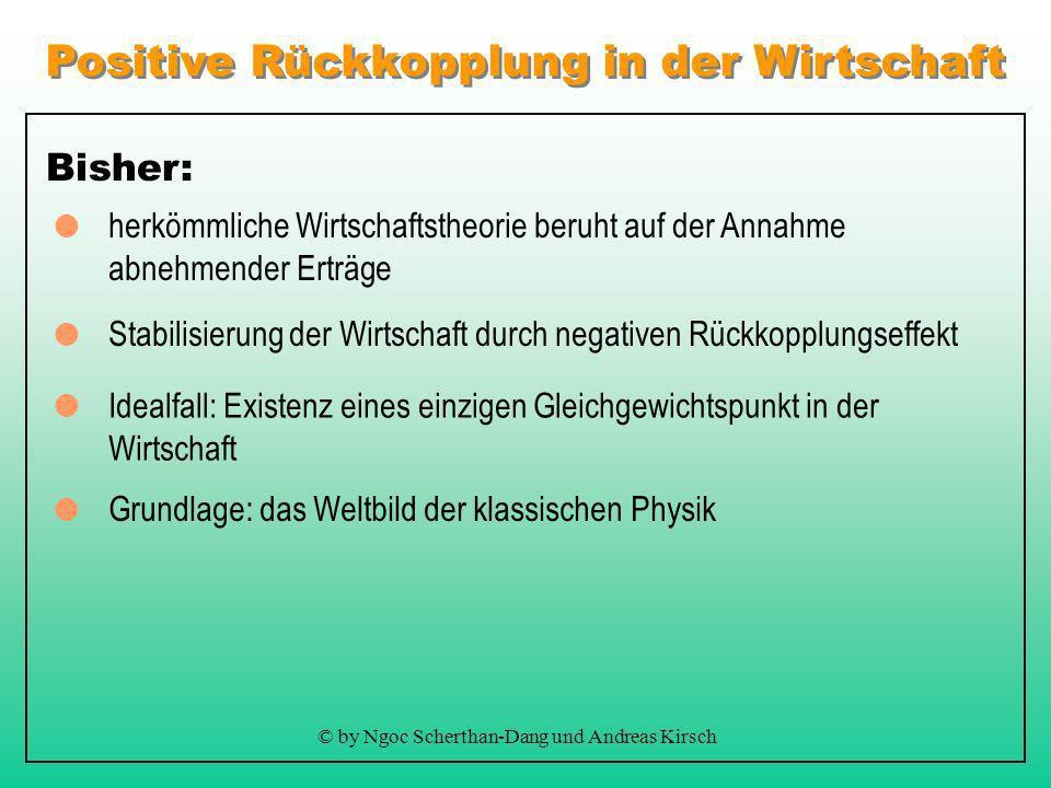 Positive Rückkopplung in der Wirtschaft © by Ngoc Scherthan-Dang und Andreas Kirsch Was ist positive Rückkopplung? Geschlossene Kette von Ursache und