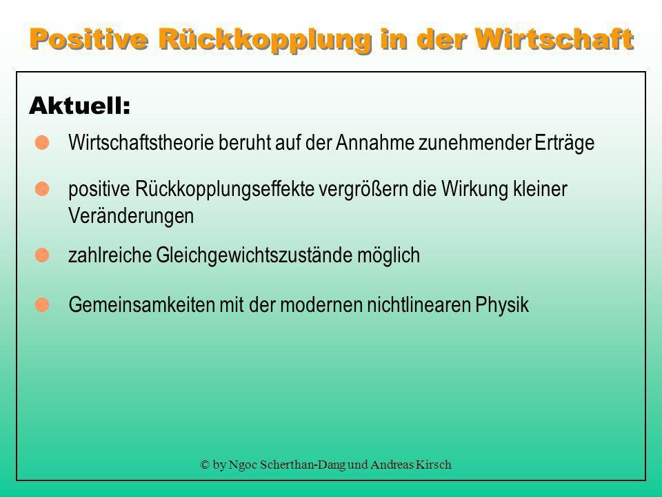Positive Rückkopplung in der Wirtschaft © by Ngoc Scherthan-Dang und Andreas Kirsch Bisher: herkömmliche Wirtschaftstheorie beruht auf der Annahme abn