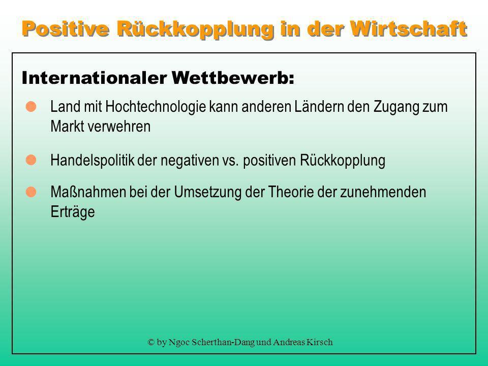 Positive Rückkopplung in der Wirtschaft © by Ngoc Scherthan-Dang und Andreas Kirsch Internationaler Wettbewerb: Handelspolitik der negativen vs.
